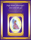 Frage deinen Schutzengel. Spirituelle Hilfe für mehr Liebe, Wohlbefinden und Erfolg