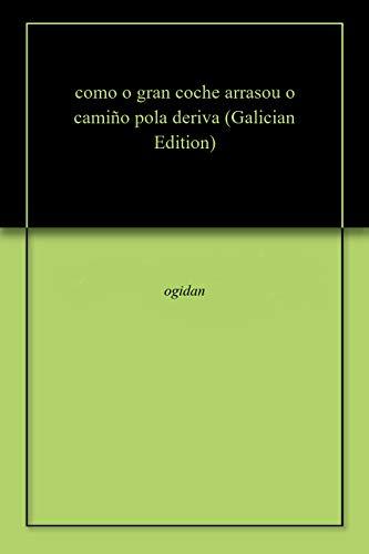 como o gran coche arrasou o camiño pola deriva (Galician Edition) por ogidan