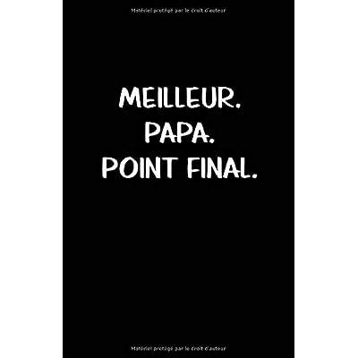 Meilleur. Papa. Point Final.: Carnet De Notes -108 Pages Avec Papier Ligné Petit Format A5 - Blanc Sur Noir