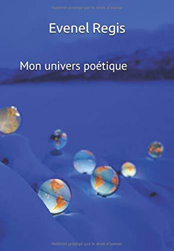 Mon univers poétique por Evenel Regis