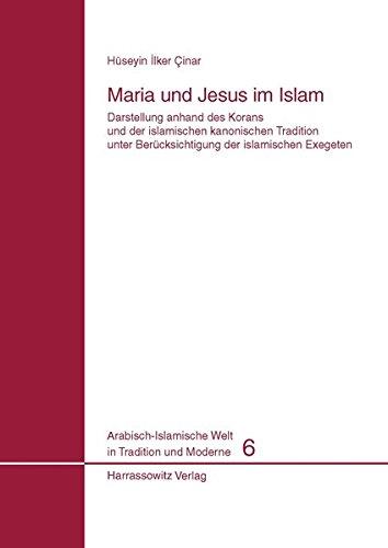 Maria und Jesus im Islam: Darstellung anhand des Korans und der islamischen kanonischen Tradition unter Berücksichtigung der islamischen Exegeten ... Welt in Tradition und Moderne, Band 6)
