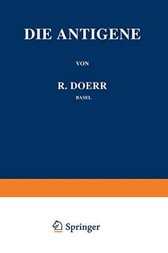 Die Immunitätsforschung Ergebnisse und Probleme in Einzeldarstellungen: Band III: Die Antigene (Monographien aus dem Gesamtgebiet der Physiologie der Pflanzen und der Tiere, Band 3) -