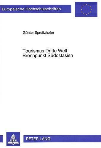 Tourismus Dritte Welt- Brennpunkt Südostasien: Alternativtourismus als Motor für Massentourismus und soziokulturellen Wandel (Europäische ... / Série 4: Géographie générale, Band 16)