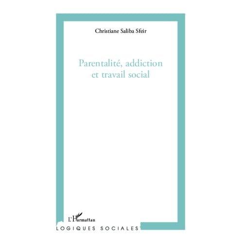 Parentalité, addiction et travail social (Logiques sociales)