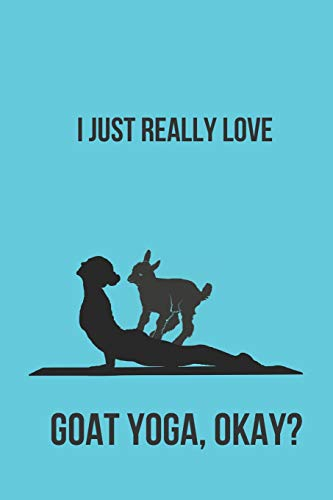 (I Just Really Love Goat Yoga, Okay?: Blank Line Journal)