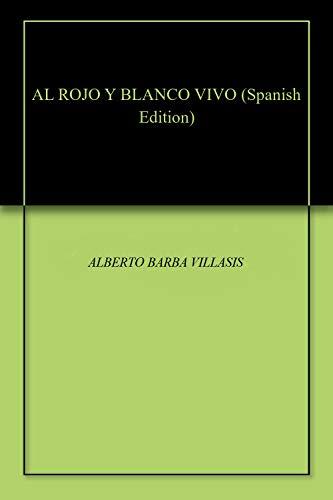 AL ROJO Y BLANCO VIVO por ALBERTO BARBA VILLASIS