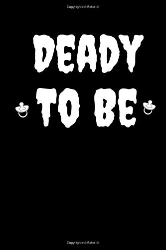 Deady To Be: A Blank Lined 120 Pages 6x9 Journal For the New Dad (Halloween Scare Prank)