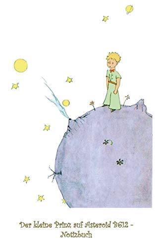 Der kleine Prinz auf Asteroid B612 - Notizbuch: Notebook, Fantasy, Fantasie, The Little Prince, Le petit prince, verzaubert, Zauber, Original, ... Erwachsene, Geschenkbuch, Geschenk (Little Prince B612)