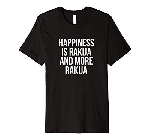 Happiness Is Rakija And Mora Rakija Serbian T-Shirt