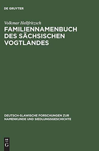 Familiennamenbuch des sächsischen Vogtlandes: Auf der Grundlage des Materials der Kreise Plauen und Oelsnitz (Deutsch-slawische Forschungen zur Namenkunde und Siedlungsgeschichte, Band 37)