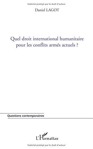 Quel droit international humanitaire pour les conflits armés actuels ? par Daniel Lagot
