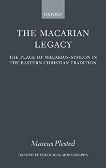 The Macarian Legacy: The Place of Macarius-Symeon in the Eastern Christian Tradition (Oxford Theological Monographs) by [Plested, Marcus]