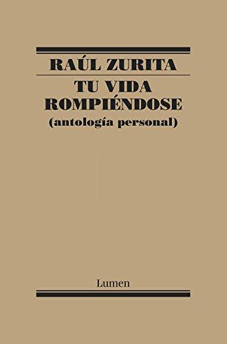 Tu vida rompiéndose (Mapa de las lenguas): Antología personal (POESIA) por Raúl Zurita