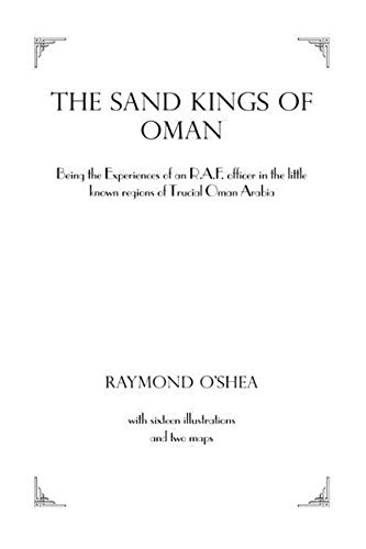 Sand Kings Of Oman: Being the Experiences of an R.A.F. Officer in the Little Known Regions of Trucial Oman, Arabia (Kegan Paul Arabia Library) by O'SHEA (2001-01-02)