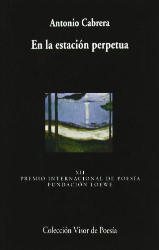 En La Estación Perpetua (Visor de Poesía) por Antonio Cabrera