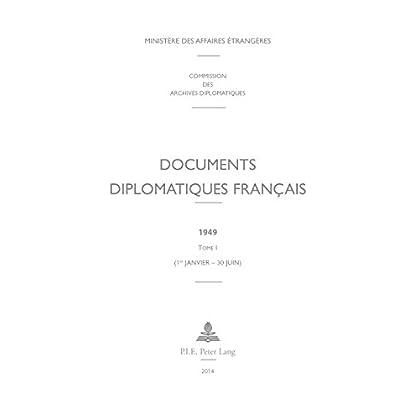 Documents diplomatiques français: 1949  Tome I (1er janvier  30 juin) (Documents diplomatiques français – 1944-1954, sous la direction de Georges-Henri Soutou t. 13)