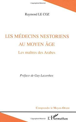 Les médecins nestoriens au Moyen Age : Les maîtres des Arabes