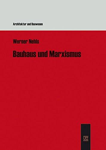 Bauhaus Und Marxismus Architektur Und Bauwesen Pdf Online
