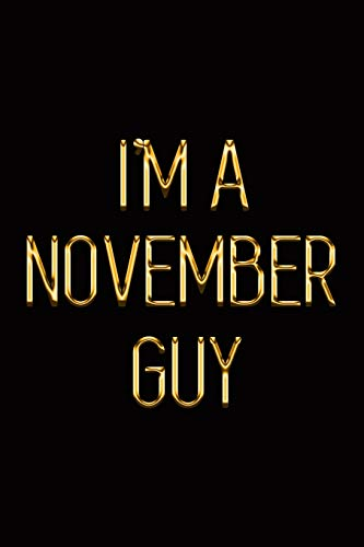 I'm a November Guy: Elegant Gold & Black Notebook | Show Everyone You're Proud To Be Born in November! | Stylish Luxury Journal (Luxury Notebooks, Band 144)