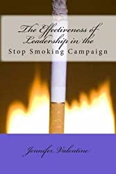 [ THE EFFECTIVENESS OF LEADERSHIP IN THE STOP SMOKING CAMPAIGN ] by Valentine, Jennifer M ( AUTHOR ) Sep-21-2013 [ Paperback ]