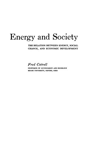 Energy and Society: The Relation between Energy, Social Change, and Economic Development por Annice Cottrell