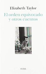 El orden equivocado y otros cuentos par Elizabeth Taylor