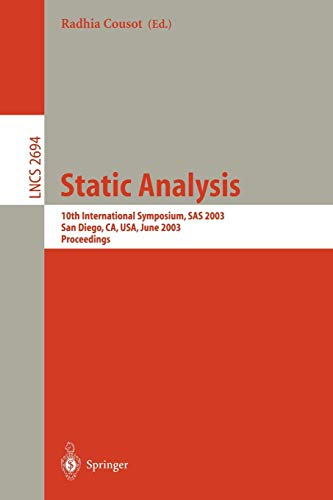 Static Analysis: 10th International Symposium, Sas 2003, San Diego, Ca, Usa, June 2003 Proceedings (Lecture Notes in Computer Science): 10th ... Diego, Ca, USA, June 11-13, 2003. Proceedings