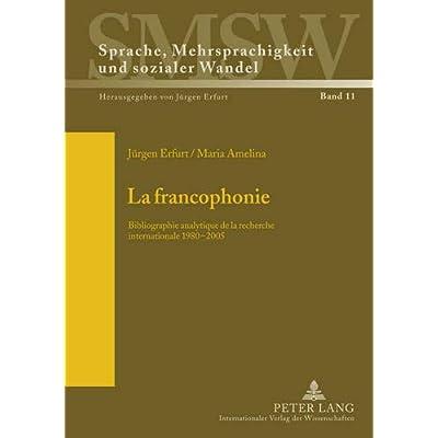 La francophonie: Bibliographie analytique de la recherche internationale 1980-2005