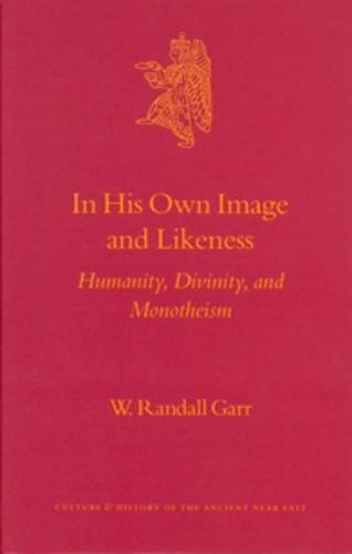 In His Own Image and Likeness: Humanity, Divinity, and Monotheism (Culture and History of the Ancient Near East)