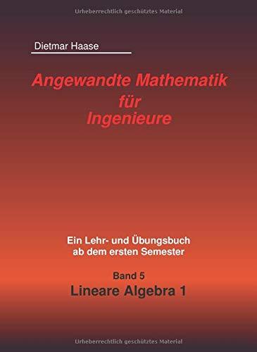 Angewandte Mathematik fur Ingenieure: Band 5: Lineare Algebra 1 (Angewandte Mathematik fuer Ingenieure, Band 5)
