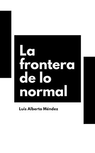 La frontera de lo normal por Luis Alberto Méndez