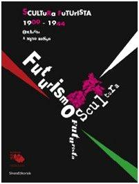 Scultura futurista 1909-1944. Omaggio a Mino Rosso. Catalogo della mostra (Padova, 24 ottobre 2009-31 gennaio 2010)