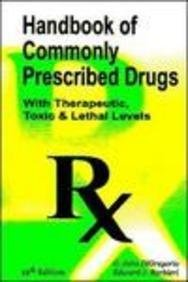Handbook of Commonly Prescribed Drugs: (With Therapeutic, Toxic & Lethal Levels)