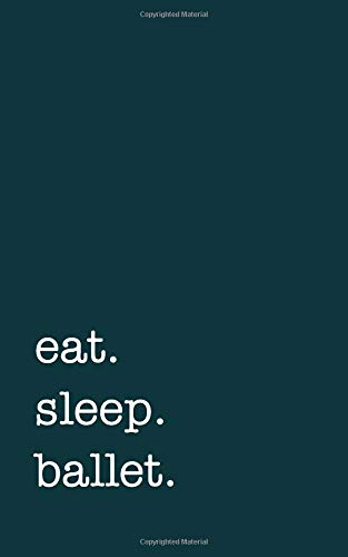 eat. sleep. ballet. - Lined Notebook: Writing Journal por mithmoth