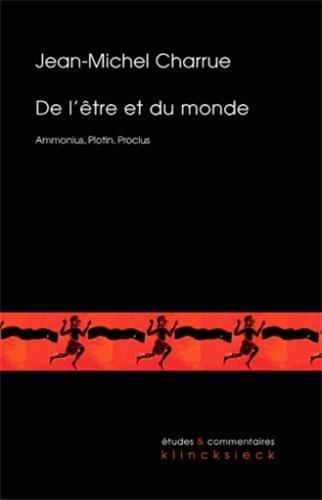 De l'être et du monde : Ammonius, Plotin, Proclus par Jean-Michel Charrue