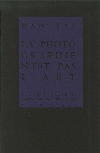 Man Ray La Photographie n´est pas l´art 12 Photographies avant-propos de André Breton: Faksimilierte Neuausgabe der legendären Publikation von 1937 ... einführenden Text von Herbert Molderings Buch-Cover