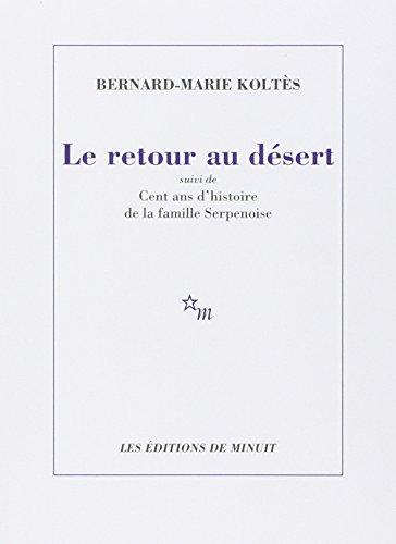 Le retour au désert : Suivi de Cent ans d'histoire de la famille Serpenoise par Bernard-Marie Koltès