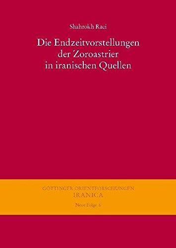 Die Endzeitvorstellungen Der Zoroastrier in Iranischen Quellen (Gottinger Orientforschungen, III. Reihe: Iranica. Neue Folge)