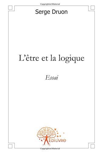 L'être et la logique par Serge Druon