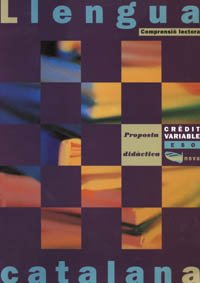 Crèdit variable. Comprensió lectora. ESO. Proposta didàctica (Materials Educatius - Eso - Llengua Catalana)