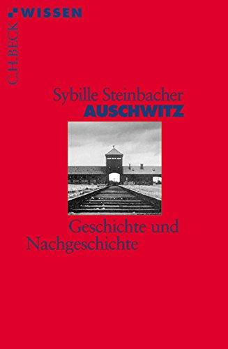 Auschwitz: Geschichte und Nachgeschichte (Beck'sche Reihe)