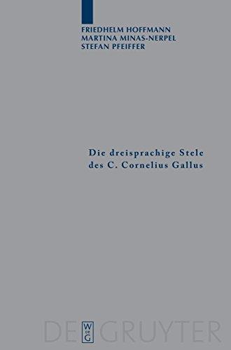 Die dreisprachige Stele des C. Cornelius Gallus: Übersetzung und Kommentar (Archiv für Papyrusforschung und verwandte Gebiete - Beihefte, Band 9)
