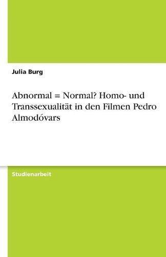 Abnormal = Normal? Homo- und Transsexualität in den Filmen Pedro Almodóvars