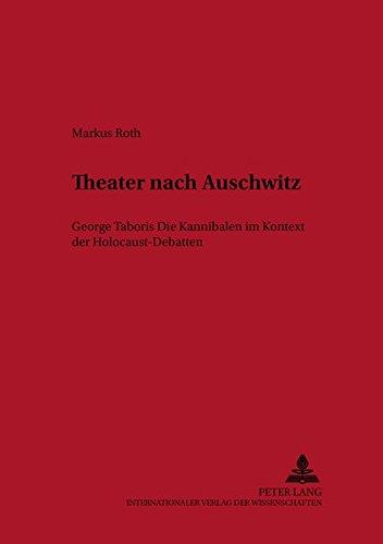 Theater nach Auschwitz: George Taboris «Die Kannibalen» im Kontext der Holocaust-Debatten (Historisch-kritische Arbeiten zur deutschen Literatur, Band 32)