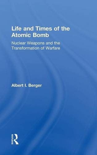 Life and Times of the Atomic Bomb: Nuclear Weapons and the Transformation of Warfare