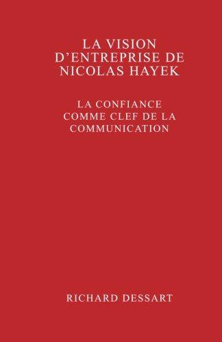 La vision d'entreprise de Nicolas Hayek: La confiance comme clef de la communication par Richard Dessart