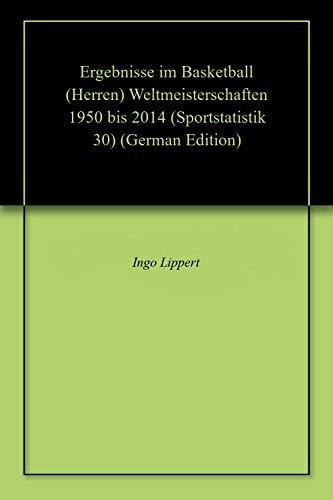 Ergebnisse im Basketball (Herren) Weltmeisterschaften 1950 bis 2014 (Sportstatistik 30) (German Edition) por Ingo Lippert