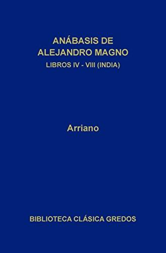 Anábasis de Alejandro Magno. Libros IV-VIII (India) (Biblioteca Clásica Gredos nº 50) por Arriano