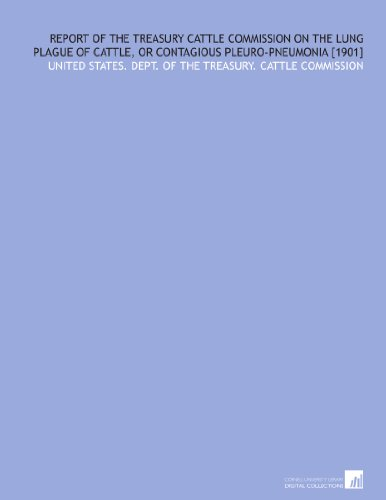 Report of the treasury cattle commission on the lung plague of cattle, or contagious pleuro-pneumonia [1901] por United States. Dept. of the Treasury. Cattle Commission