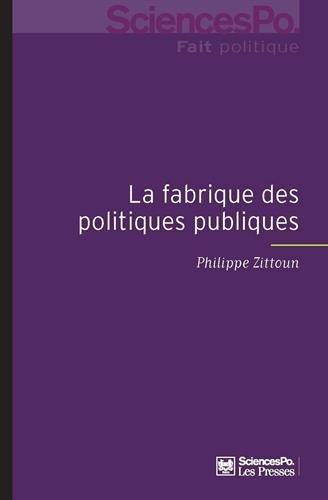 La fabrique politique des politiques publiques : Une approche pragmatique de l'action publique